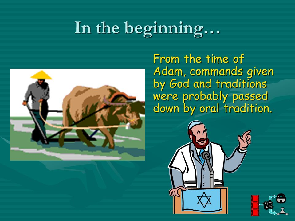 In the beginning…From the time of Adam, commands given by God and traditions were probably passed down by oral tradition.