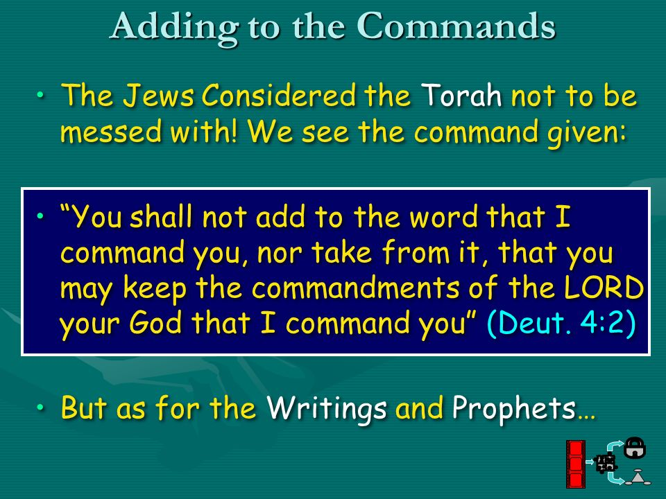 Adding to the Commands The Jews Considered the Torah not to be messed with! We see the command given: