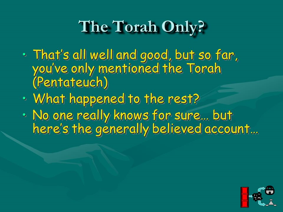 The Torah Only That's all well and good, but so far, you've only mentioned the Torah (Pentateuch) What happened to the rest