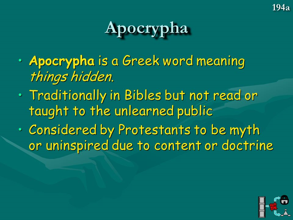 Apocrypha Apocrypha is a Greek word meaning things hidden.