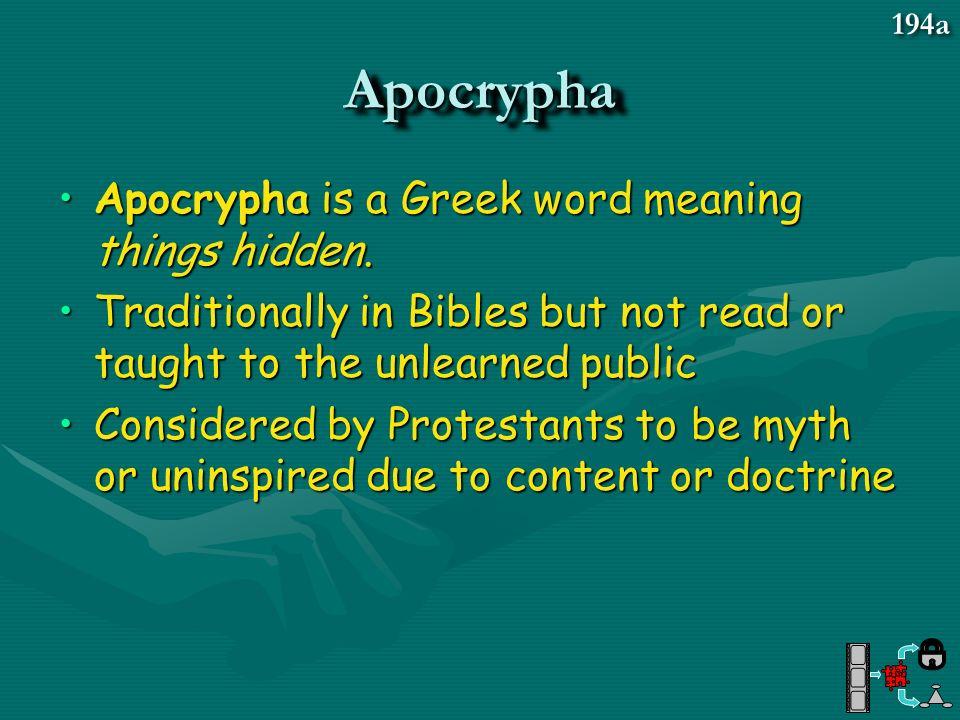 Apocrypha Apocrypha is a Greek word meaning things hidden.