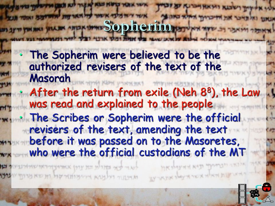 Sopherim The Sopherim were believed to be the authorized revisers of the text of the Masorah.