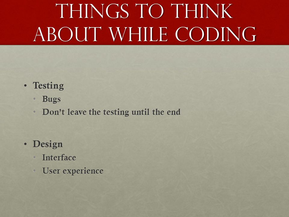Things to think about while coding
