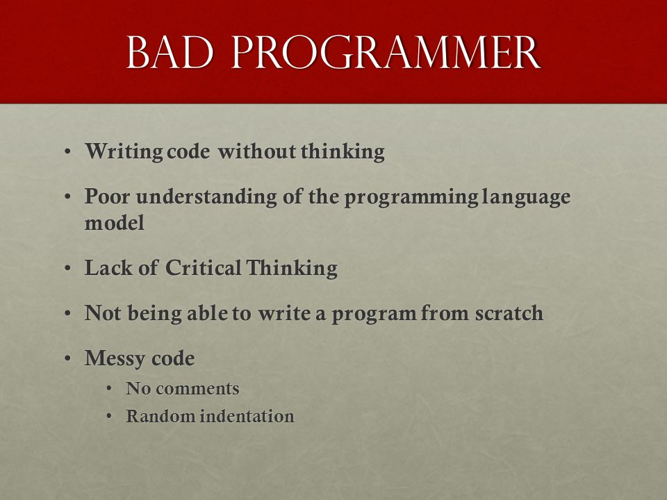 Bad Programmer Writing code without thinking