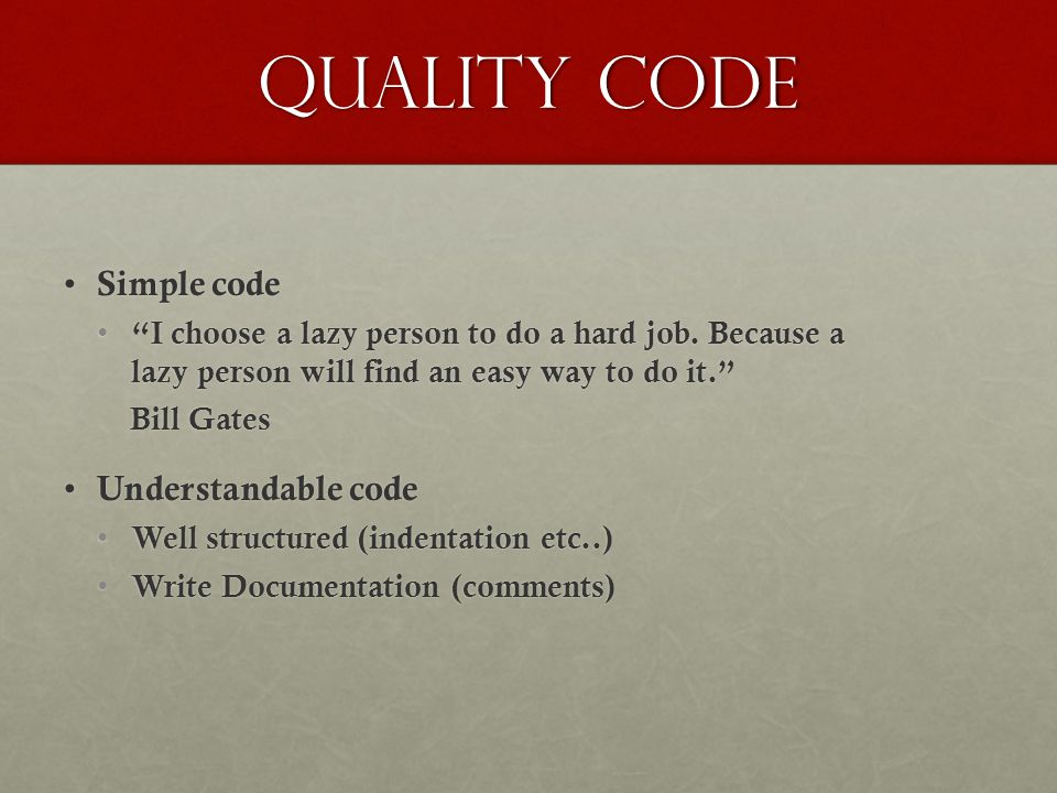 Quality Code Simple code Understandable code