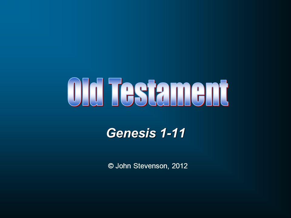 Old Testament Genesis 1-11 © John Stevenson, 2012