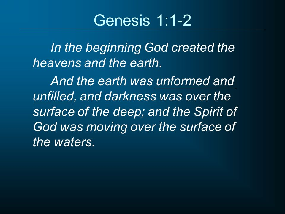 Genesis 1:1-2 In the beginning God created the heavens and the earth.