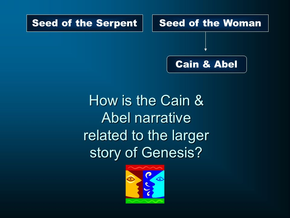 Seed of the Serpent Seed of the Woman. Cain & Abel.