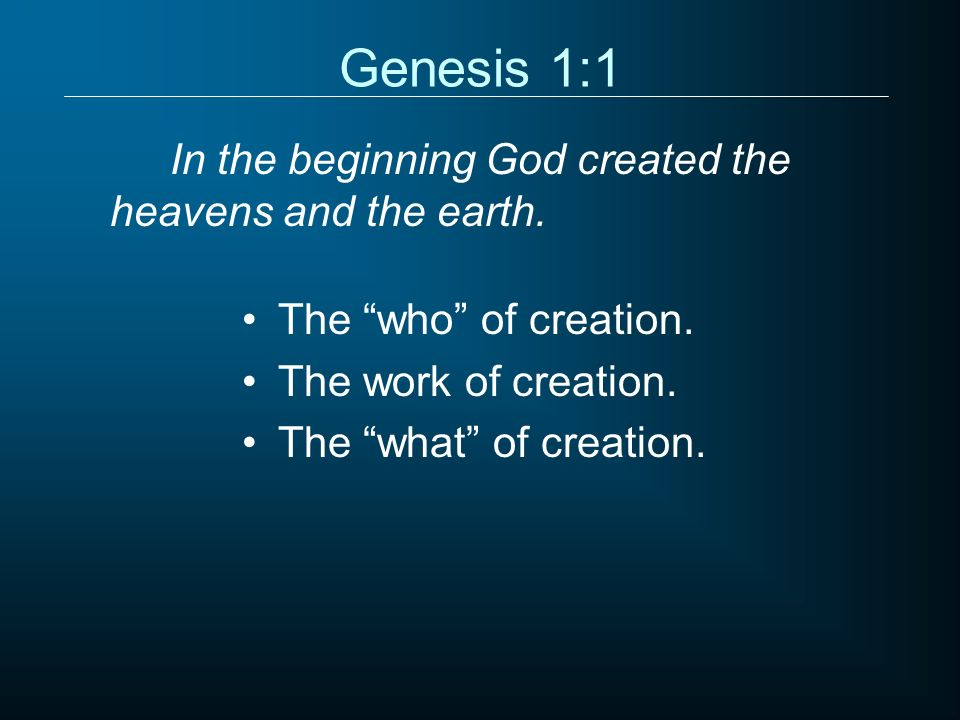 Genesis 1:1 In the beginning God created the heavens and the earth.