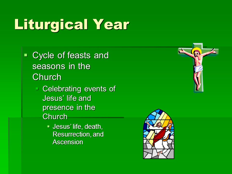 Liturgical Year Cycle of feasts and seasons in the Church