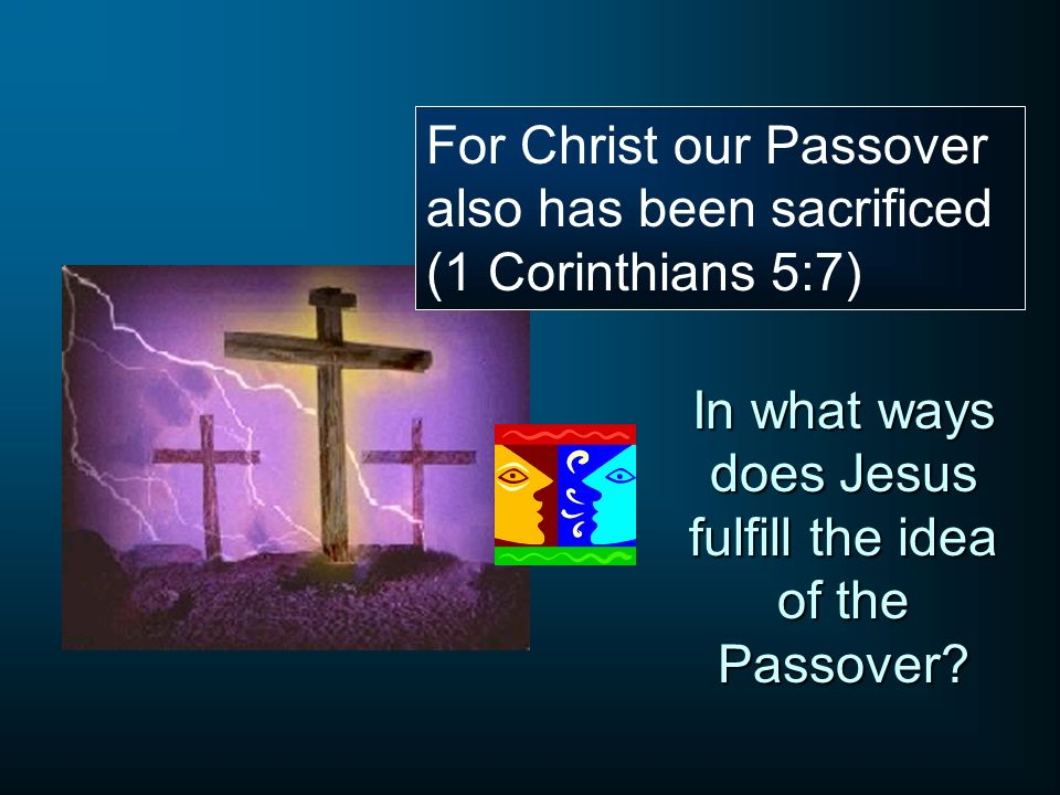 In what ways does Jesus fulfill the idea of the Passover