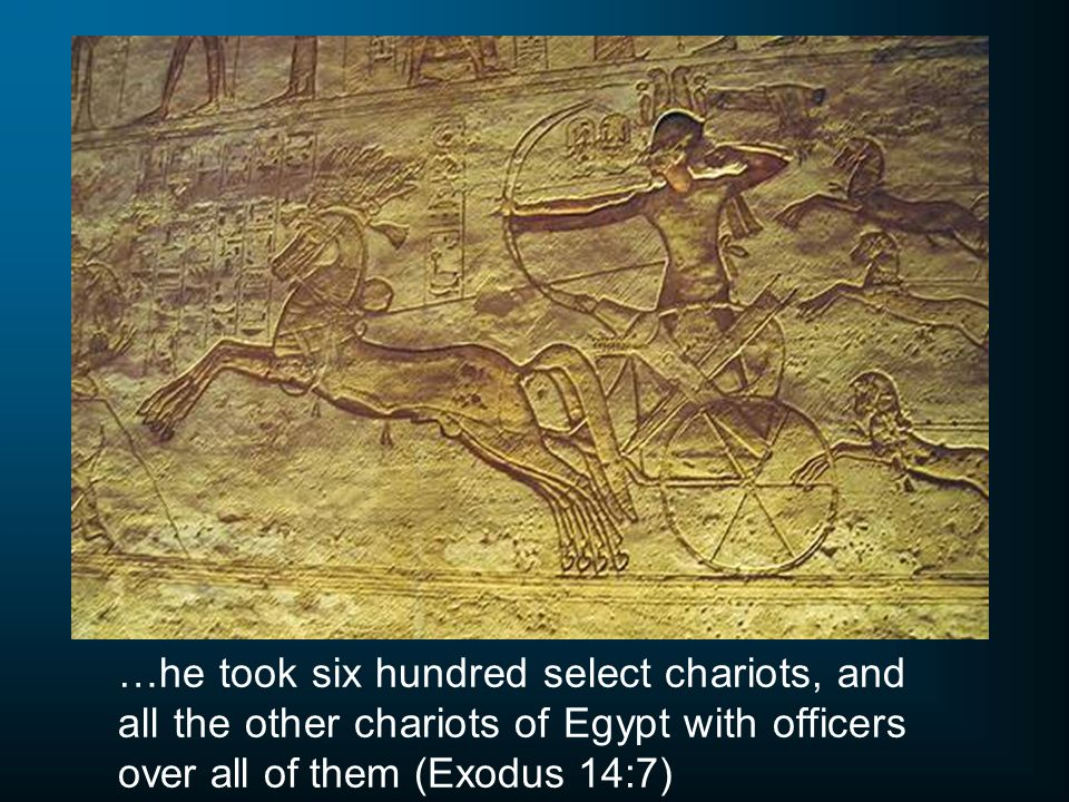 …he took six hundred select chariots, and all the other chariots of Egypt with officers over all of them (Exodus 14:7)