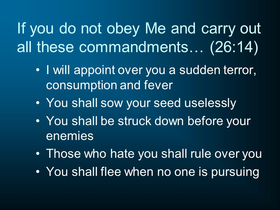 If you do not obey Me and carry out all these commandments… (26:14)