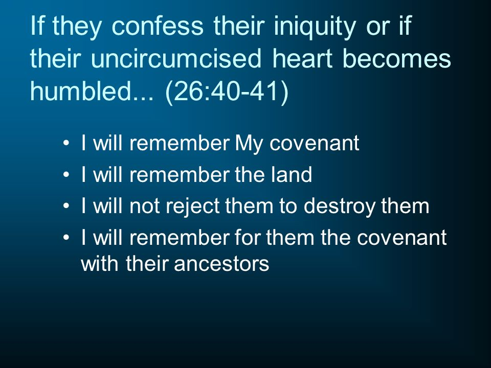 If they confess their iniquity or if their uncircumcised heart becomes humbled... (26:40-41)
