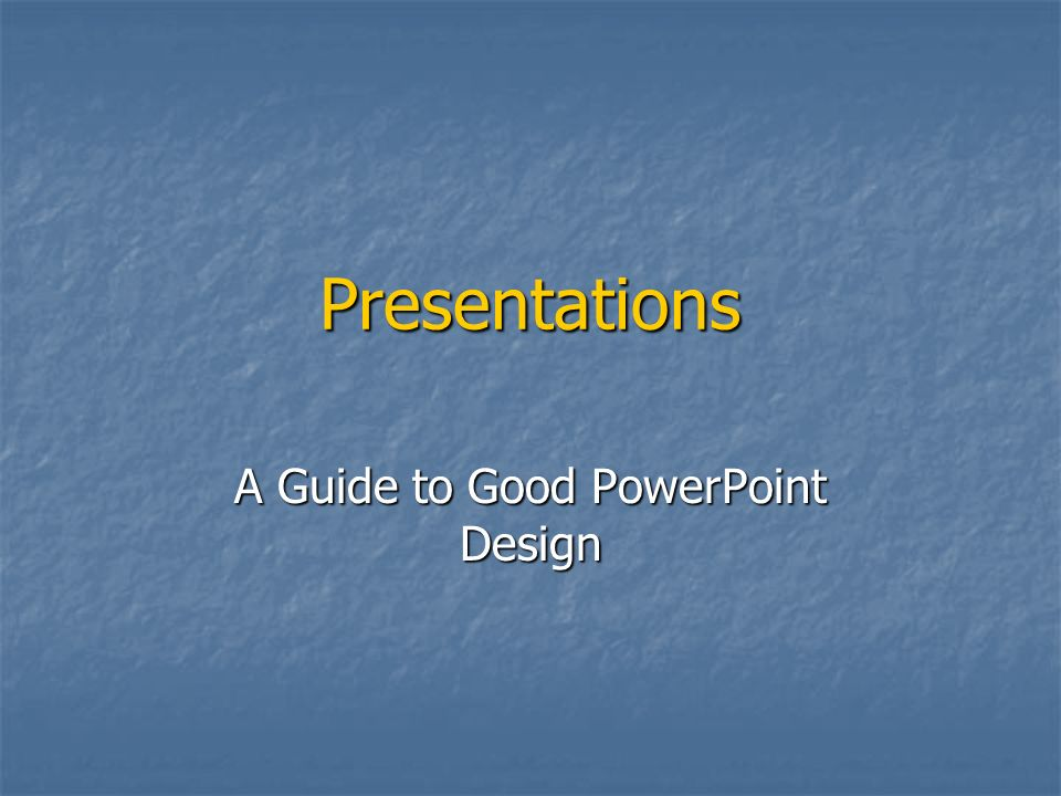 A Guide to Good PowerPoint Design