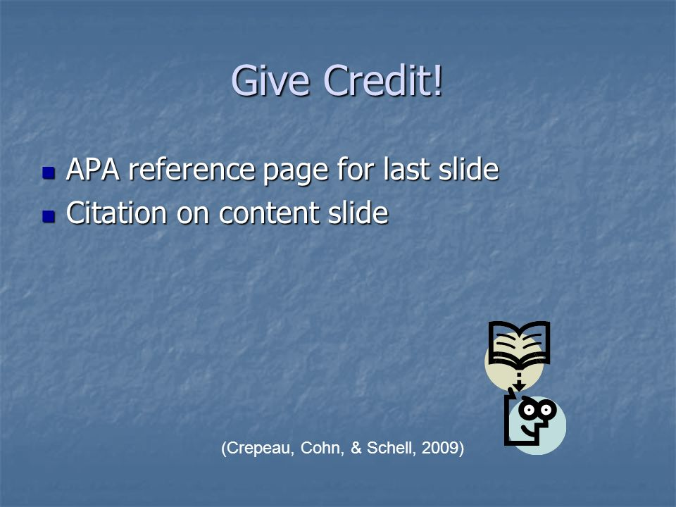 Give Credit! APA reference page for last slide