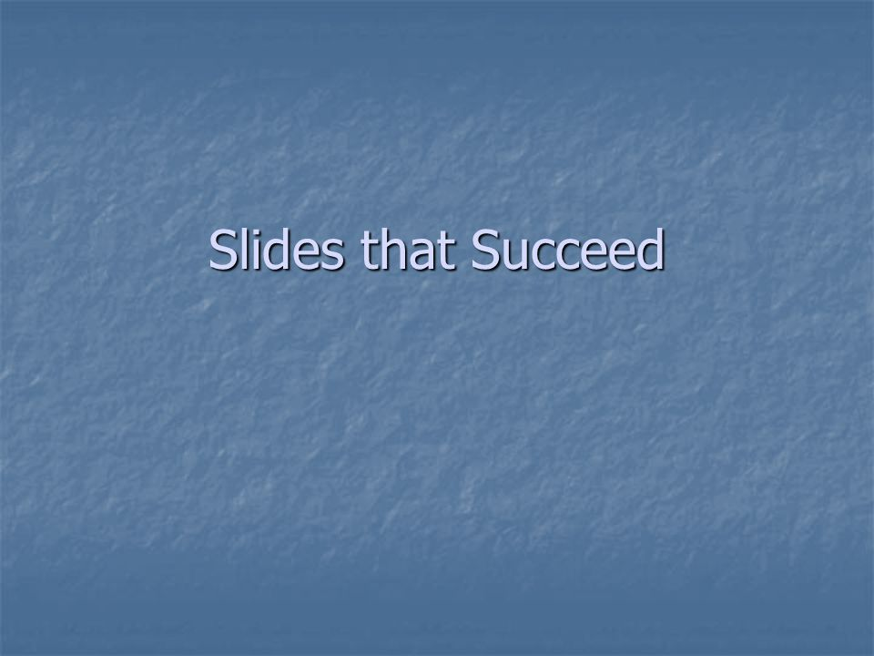Slides that Succeed
