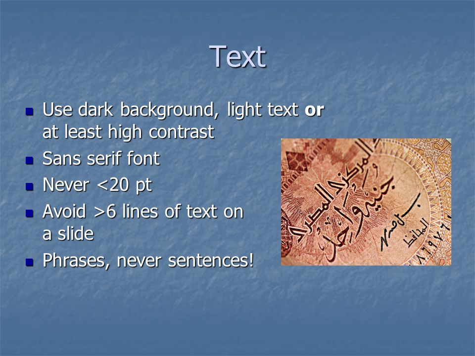 Text Use dark background, light text or at least high contrast