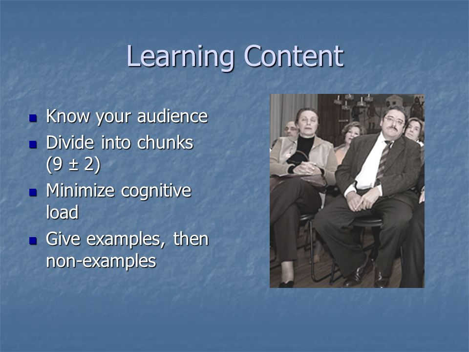 Learning Content Know your audience Divide into chunks (9 ± 2)