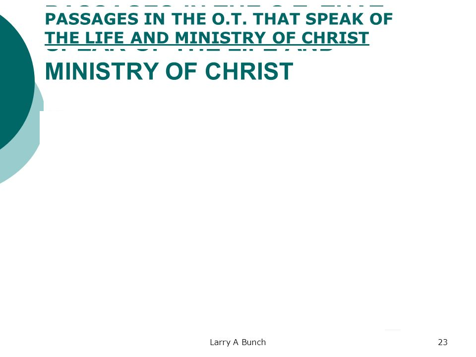 PASSAGES IN THE O.T. THAT SPEAK OF THE LIFE AND MINISTRY OF CHRIST