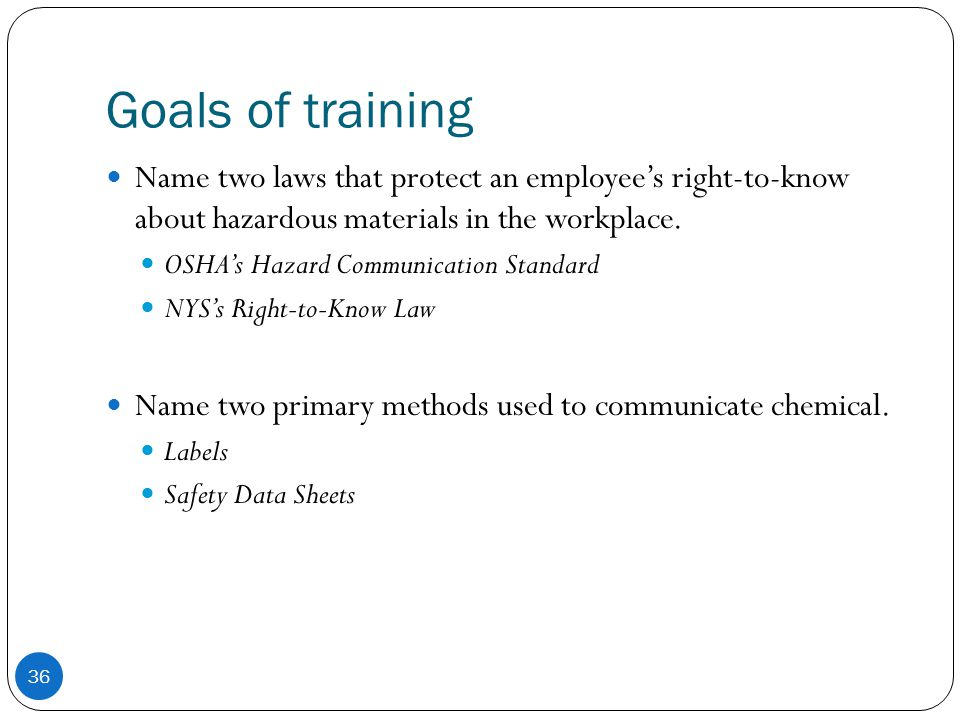 Goals of training Name two laws that protect an employee's right-to-know about hazardous materials in the workplace.