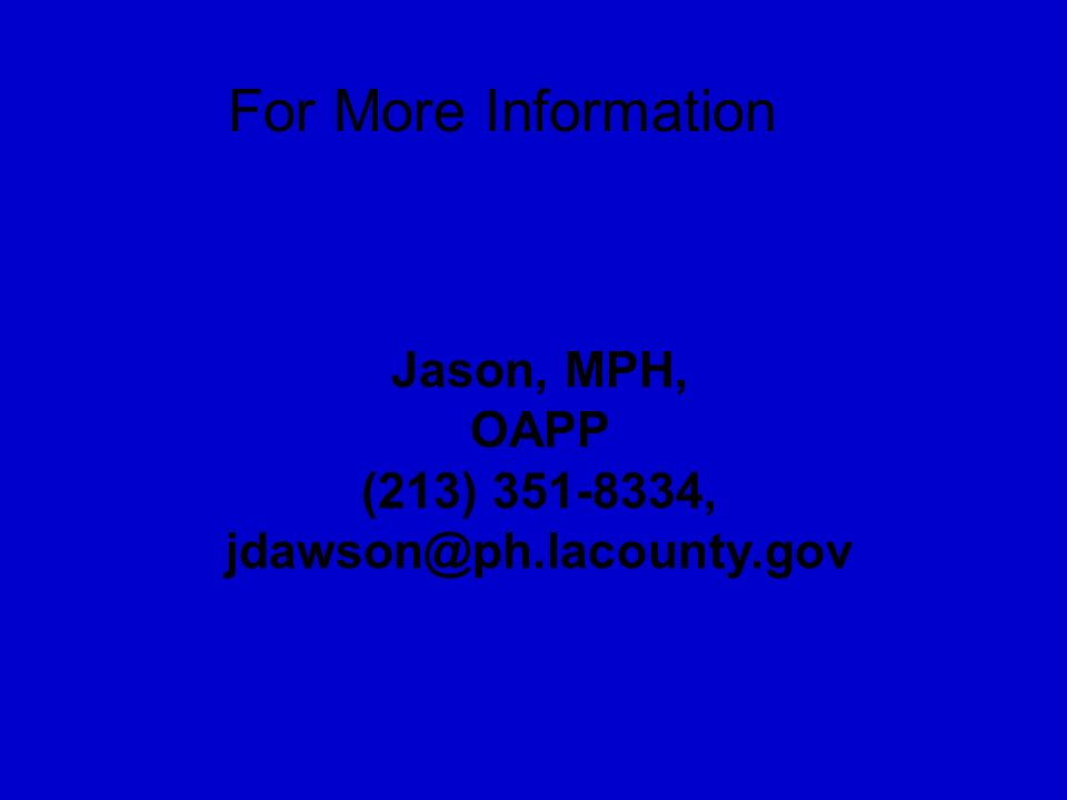 Jason, MPH, OAPP (213) 351-8334, jdawson@ph.lacounty.gov