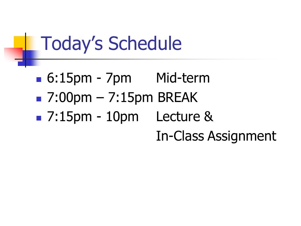 Today's Schedule 6:15pm - 7pm Mid-term 7:00pm – 7:15pm BREAK