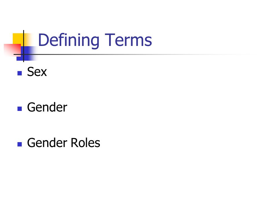 Defining Terms Sex Gender Gender Roles