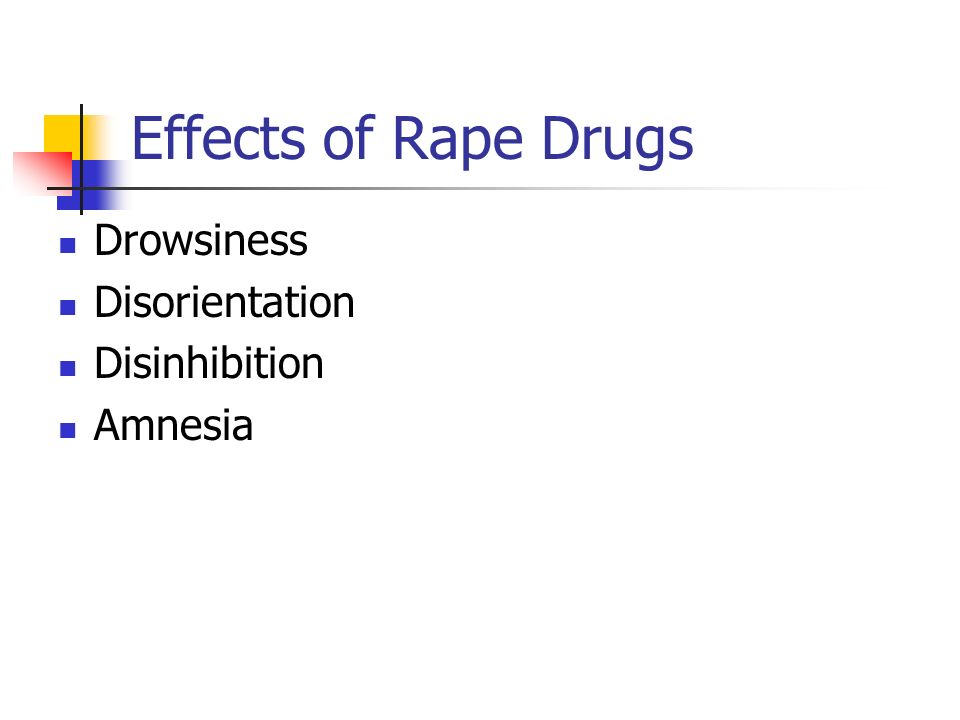Effects of Rape Drugs Drowsiness Disorientation Disinhibition Amnesia