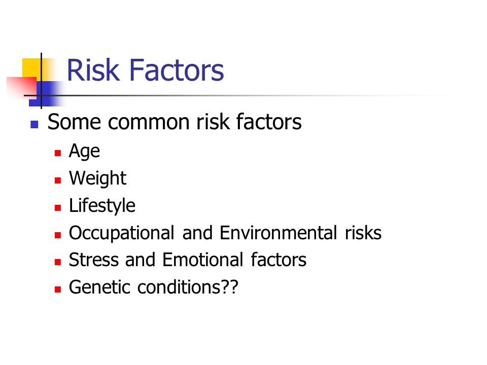 Risk Factors Some common risk factors Age Weight Lifestyle