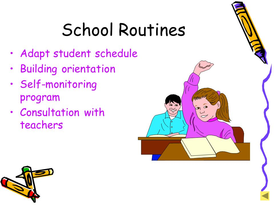 School Routines Adapt student schedule Building orientation