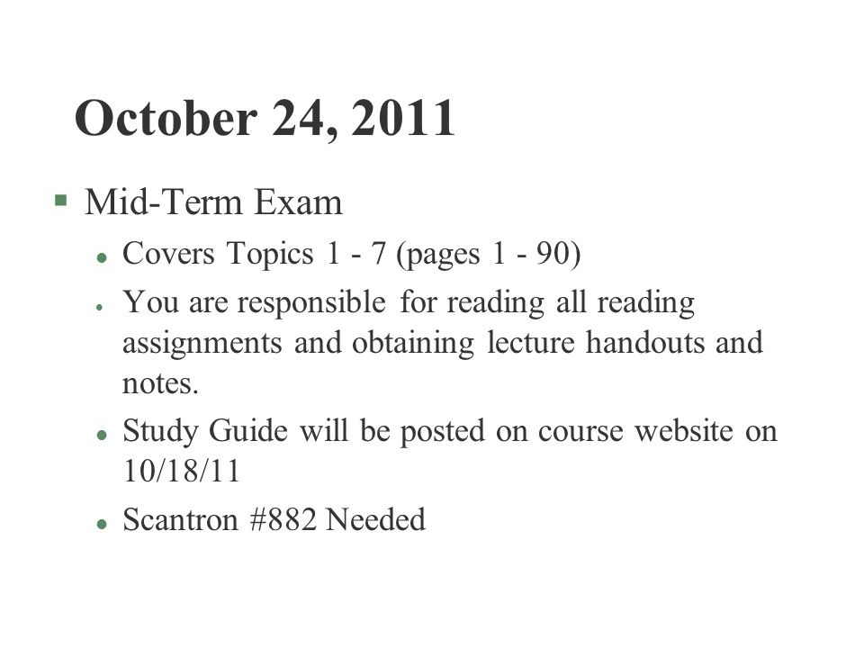 October 24, 2011 Mid-Term Exam Covers Topics 1 - 7 (pages 1 - 90)