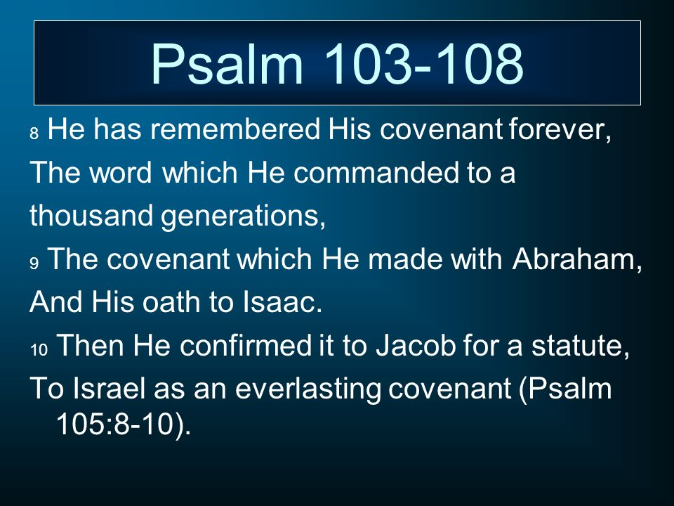Psalm 103-108 The word which He commanded to a thousand generations,
