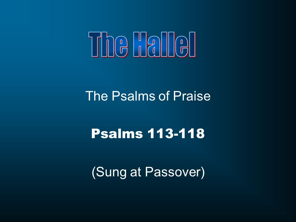 The Psalms of Praise Psalms 113-118 (Sung at Passover)