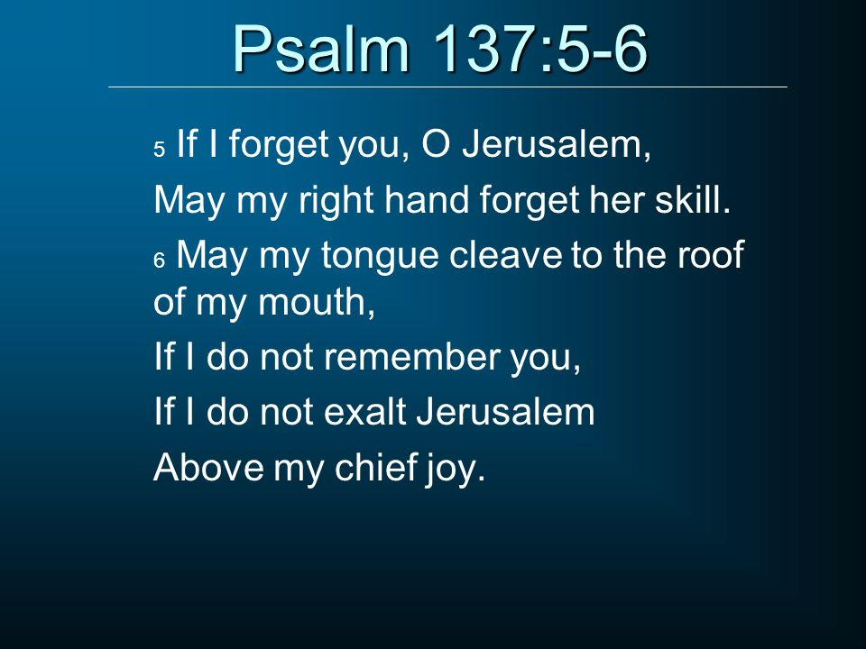 Psalm 137:5-6 May my right hand forget her skill.