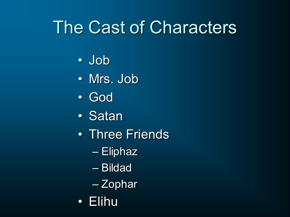 The Cast of Characters Job Mrs. Job God Satan Three Friends Elihu