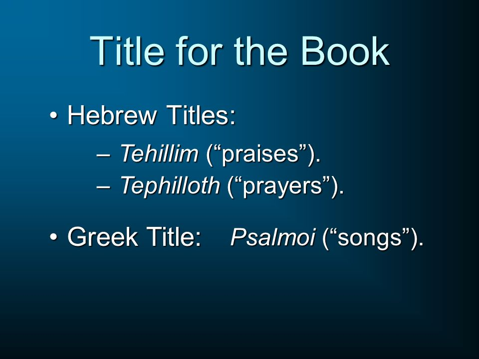 Title for the Book Hebrew Titles: Greek Title: Tehillim ( praises ).