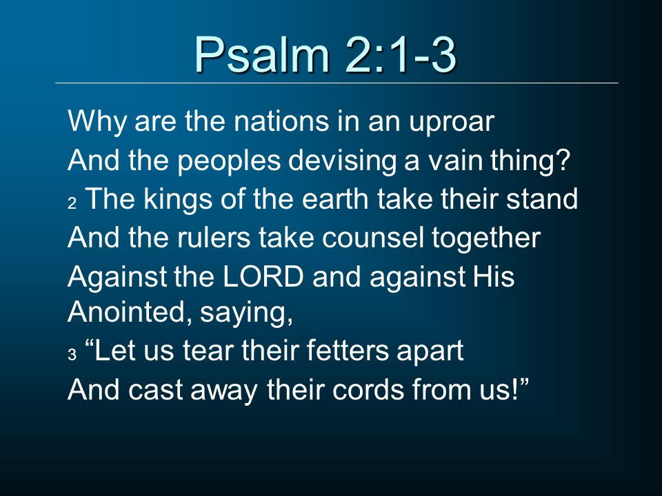 Psalm 2:1-3 Why are the nations in an uproar