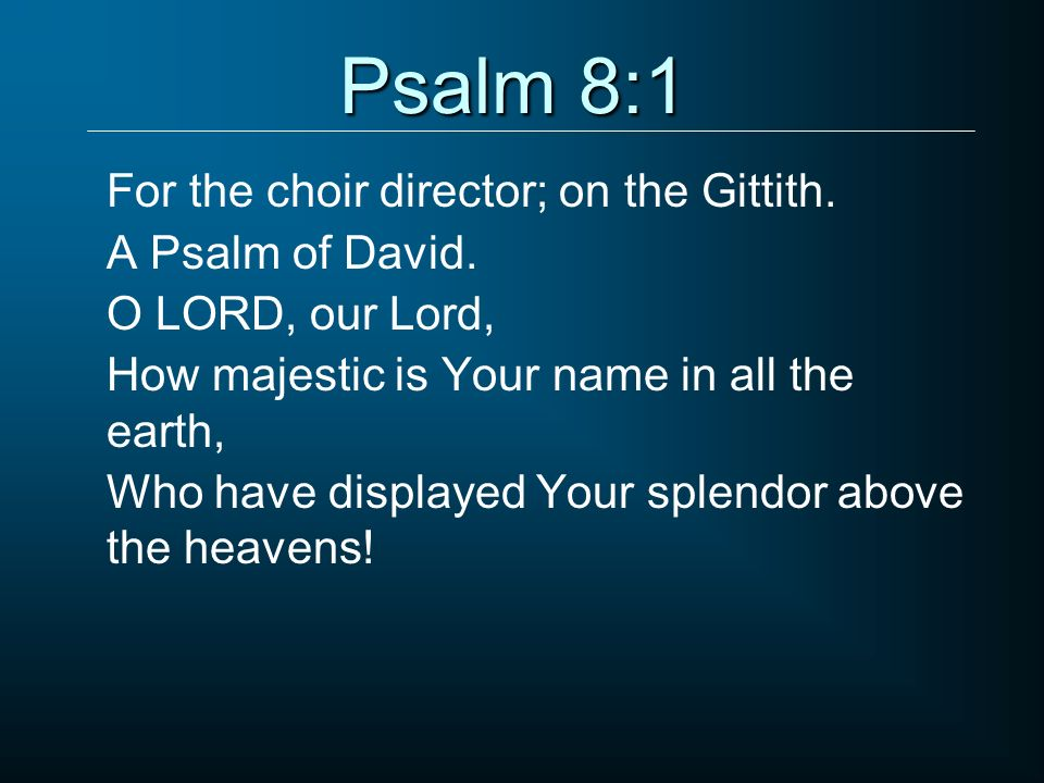 Psalm 8:1 For the choir director; on the Gittith. A Psalm of David.