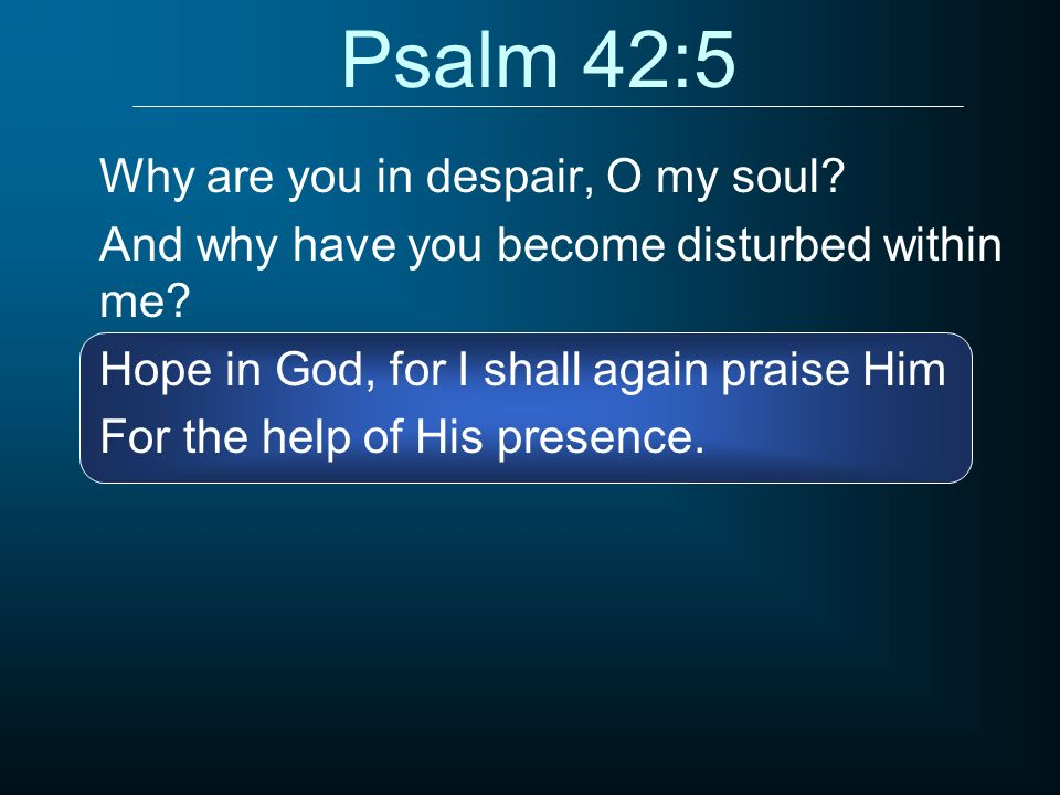 Psalm 42:5 Why are you in despair, O my soul
