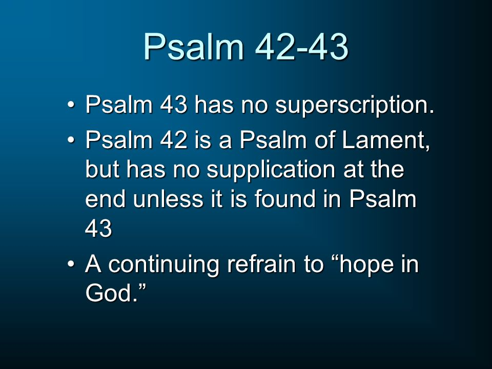 Psalm 42-43 Psalm 43 has no superscription.