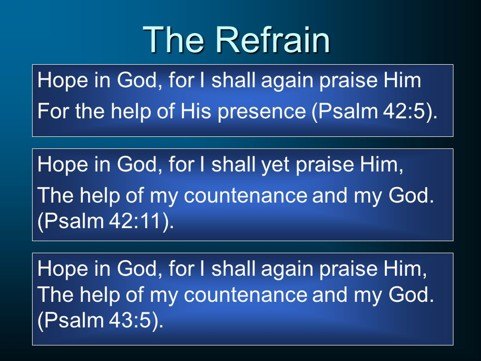 The Refrain Hope in God, for I shall again praise Him