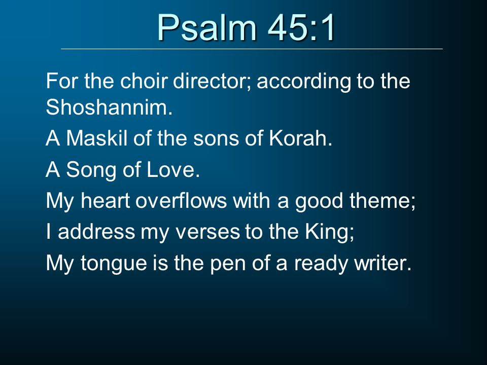 Psalm 45:1 For the choir director; according to the Shoshannim.