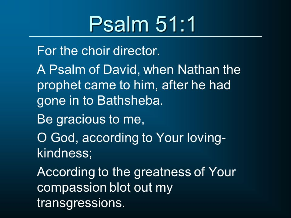Psalm 51:1 For the choir director.
