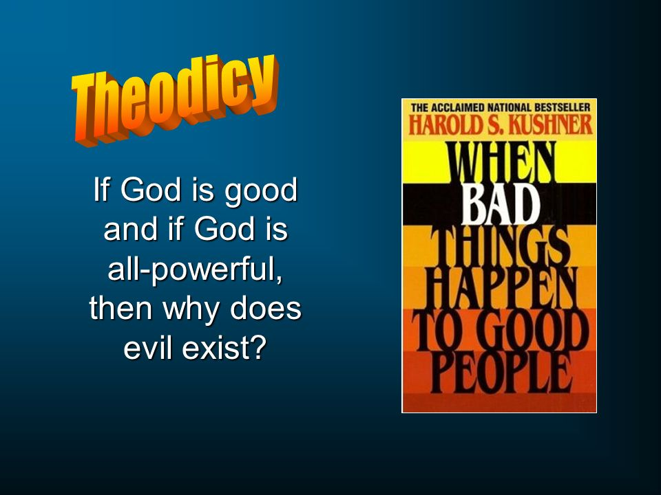 If God is good and if God is all-powerful, then why does evil exist