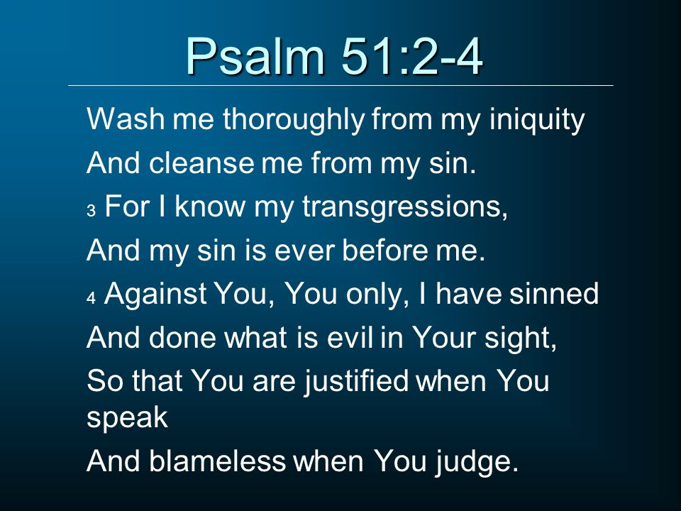 Psalm 51:2-4 Wash me thoroughly from my iniquity