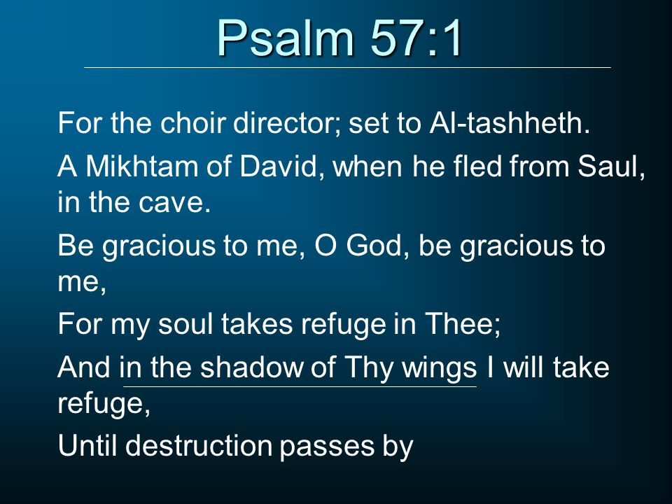 Psalm 57:1 For the choir director; set to Al-tashheth.