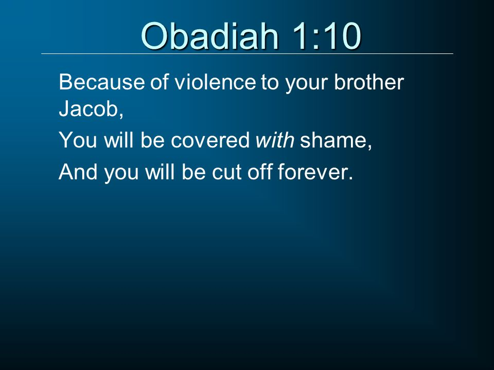 Obadiah 1:10 Because of violence to your brother Jacob,