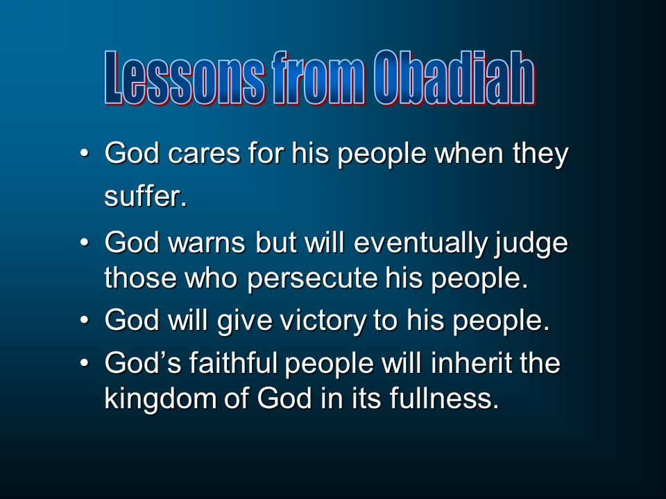 Lessons from Obadiah God cares for his people when they suffer.
