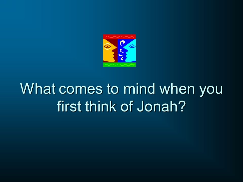 What comes to mind when you first think of Jonah